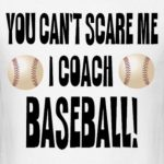 you cant scare me i coach baseball
