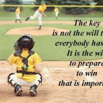 the key is not the will to win