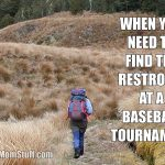 when you need to find the restroom at a baseball tournament