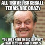 all travel baseball teams are crazy