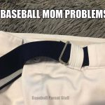 baseball mom problems tight belt
