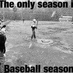 the only season is baseball season