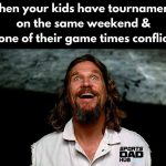 when your kid have tournaments on the same weekend