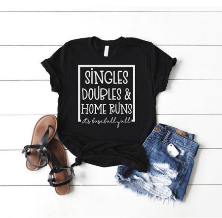 singles doubles & home runs tshirt